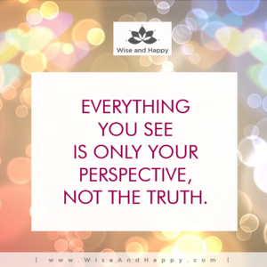 Everything you see only your perspective, not the truth.