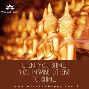 When you shine, you inspire others to shine.